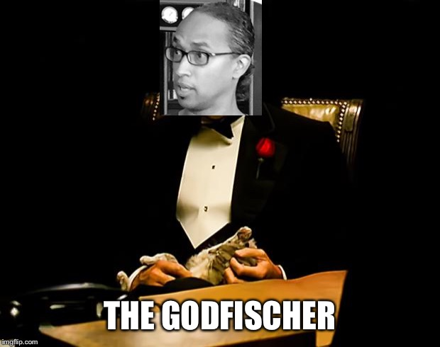 Godfather | THE GODFISCHER | image tagged in godfather | made w/ Imgflip meme maker