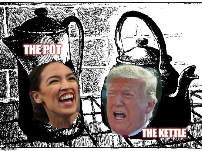 The pot, under investigation for money laundering,  calling for the impeachment of the kettle | THE POT THE KETTLE | image tagged in alexandria ocasio-cortez,donald trump,corruption,libtards,impeach trump,pot calling kettle black | made w/ Imgflip meme maker