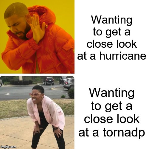 People can be strange | Wanting to get a close look at a hurricane Wanting to get a close look at a tornadp | image tagged in confused black girl,drake hotline bling,weather,tornado,hurricane | made w/ Imgflip meme maker