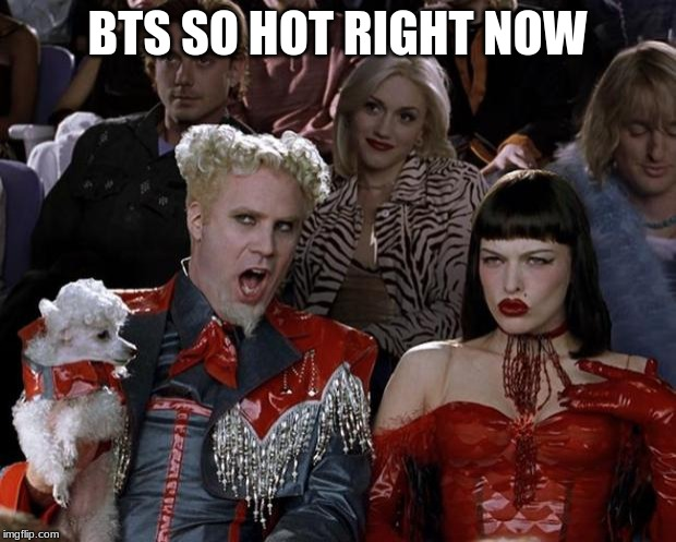 Mugatu So Hot Right Now | BTS SO HOT RIGHT NOW | image tagged in memes,mugatu so hot right now | made w/ Imgflip meme maker