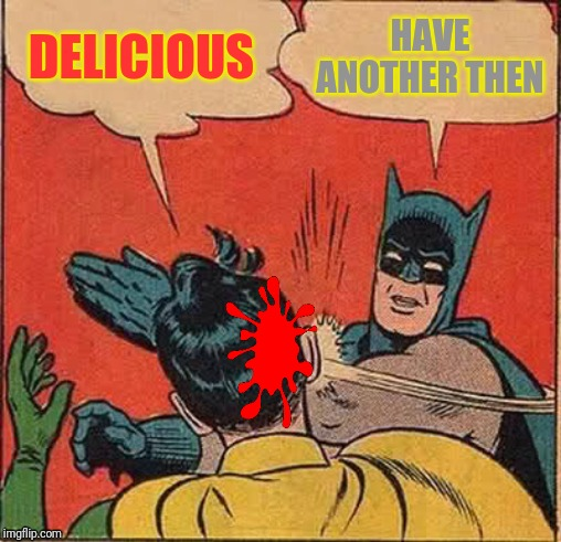Batman Slapping Robin Meme | DELICIOUS HAVE ANOTHER THEN | image tagged in memes,batman slapping robin | made w/ Imgflip meme maker