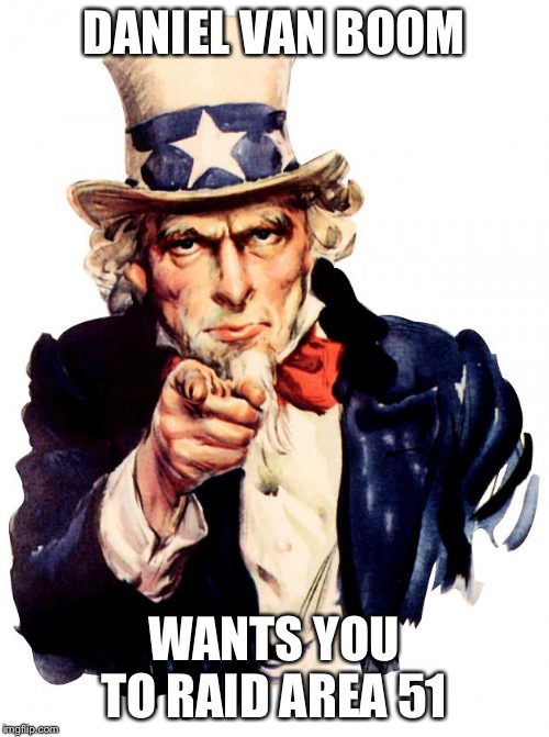 Uncle Sam Meme | DANIEL VAN BOOM WANTS YOU TO RAID AREA 51 | image tagged in memes,uncle sam | made w/ Imgflip meme maker