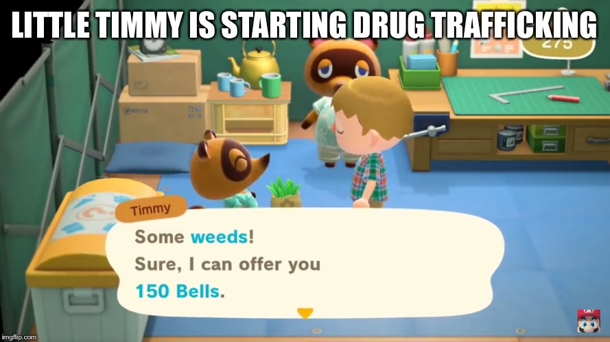 Animal crossing has drug trafficking |  LITTLE TIMMY IS STARTING DRUG TRAFFICKING | image tagged in animal crossing,timmy,weed,drug dealer | made w/ Imgflip meme maker