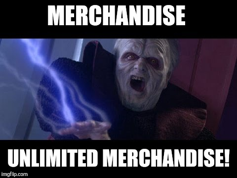 Unlimited Power |  MERCHANDISE; UNLIMITED MERCHANDISE! | image tagged in unlimited power | made w/ Imgflip meme maker