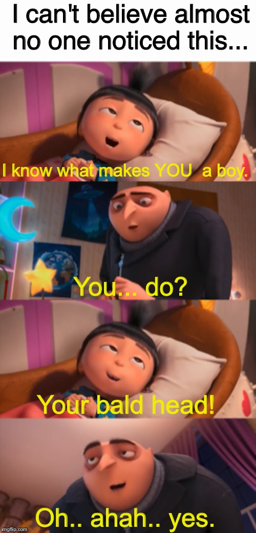 I can't believe almost no one noticed this... I know what makes YOU  a boy. You... do? Your bald head! Oh.. ahah.. yes. | image tagged in hidden message,despicable me | made w/ Imgflip meme maker