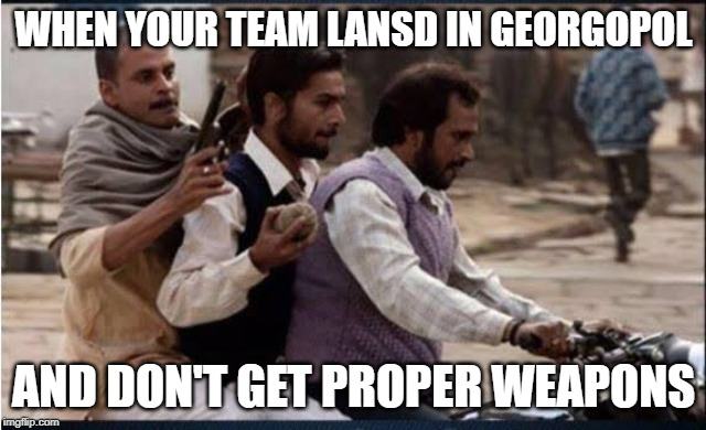 WHEN YOUR TEAM LANSD IN GEORGOPOL AND DON'T GET PROPER WEAPONS | image tagged in gangs of wasseypur | made w/ Imgflip meme maker