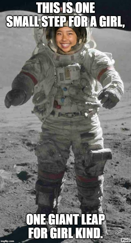 Astronaut | THIS IS ONE SMALL STEP FOR A GIRL, ONE GIANT LEAP FOR GIRL KIND. | image tagged in astronaut | made w/ Imgflip meme maker