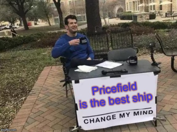 Change My Mind Meme | Pricefield is the best ship | image tagged in memes,change my mind | made w/ Imgflip meme maker