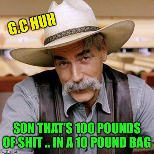SARCASM COWBOY | G.C HUH SON THAT'S 100 POUNDS OF SHIT .. IN A 10 POUND BAG | image tagged in sarcasm cowboy | made w/ Imgflip meme maker