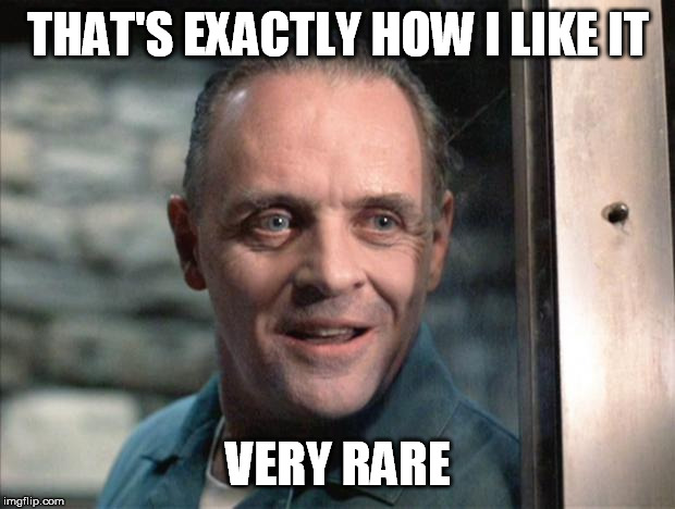 THAT'S EXACTLY HOW I LIKE IT VERY RARE | image tagged in hannibal lecter | made w/ Imgflip meme maker