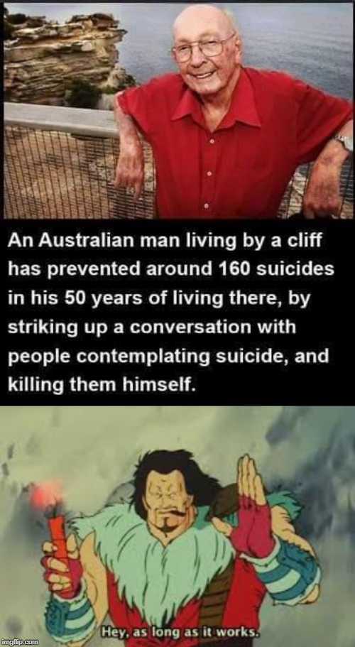 technically he is preventing suicide | image tagged in hey as long as it works,memes,australians,cliff | made w/ Imgflip meme maker