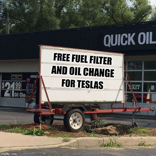 Some things really are FREE |  FREE FUEL FILTER; AND OIL CHANGE; FOR TESLAS | image tagged in free,oil change,fuel filter | made w/ Imgflip meme maker