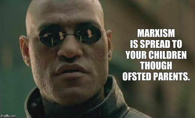 #OFSTED |  MARXISM IS SPREAD TO YOUR CHILDREN THOUGH OFSTED PARENTS. | image tagged in matrix morpheus,england,education,london,london bridge,parliament | made w/ Imgflip meme maker