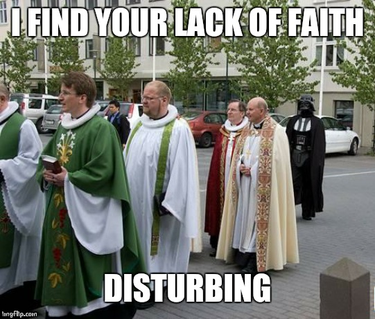 FATHER VADER? |  I FIND YOUR LACK OF FAITH; DISTURBING | image tagged in darth vader,star wars,faith | made w/ Imgflip meme maker