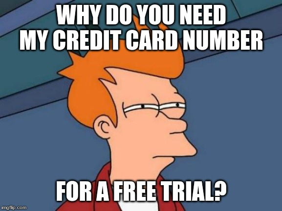 Futurama Fry | WHY DO YOU NEED MY CREDIT CARD NUMBER FOR A FREE TRIAL? | image tagged in memes,futurama fry | made w/ Imgflip meme maker