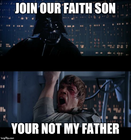 Star Wars | JOIN OUR FAITH SON YOUR NOT MY FATHER | image tagged in star wars | made w/ Imgflip meme maker