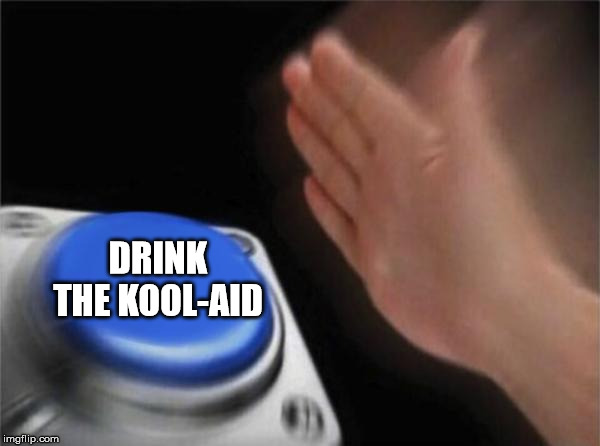 DRINK THE KOOL-AID | image tagged in memes,blank nut button | made w/ Imgflip meme maker