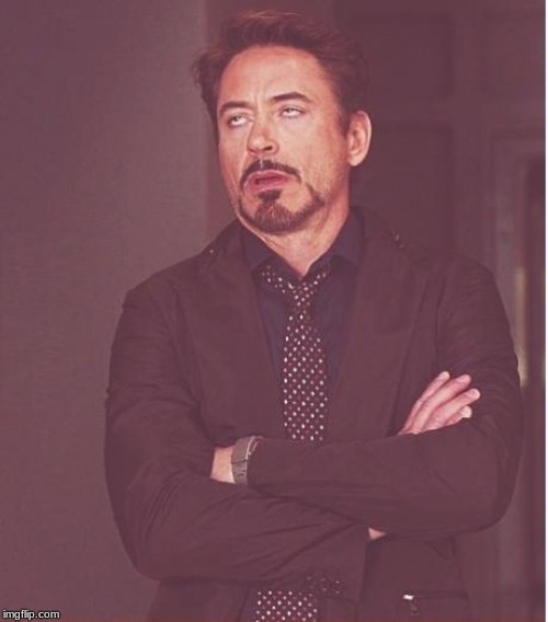 image tagged in memes,face you make robert downey jr | made w/ Imgflip meme maker