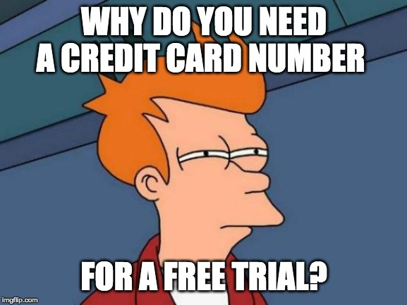Futurama Fry | WHY DO YOU NEED A CREDIT CARD NUMBER FOR A FREE TRIAL? | image tagged in memes,futurama fry | made w/ Imgflip meme maker