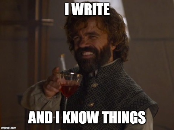 Game of Thrones Laugh | I WRITE AND I KNOW THINGS | image tagged in game of thrones laugh | made w/ Imgflip meme maker