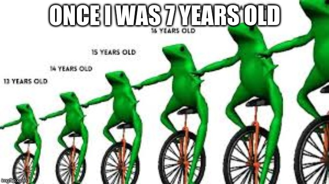 Save Dat Boi | ONCE I WAS 7 YEARS OLD | image tagged in memes,dat boi,song | made w/ Imgflip meme maker