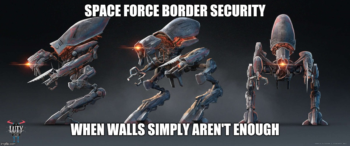 SPACE FORCE BORDER SECURITY WHEN WALLS SIMPLY AREN'T ENOUGH | image tagged in border wall,secure the border,aliens,robots | made w/ Imgflip meme maker