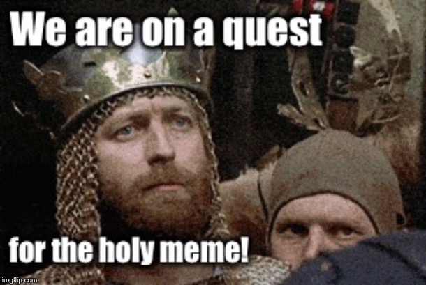 Hope springs eternal | image tagged in monty python and the holy grail,holy grail,holy meme,quest,hope | made w/ Imgflip meme maker