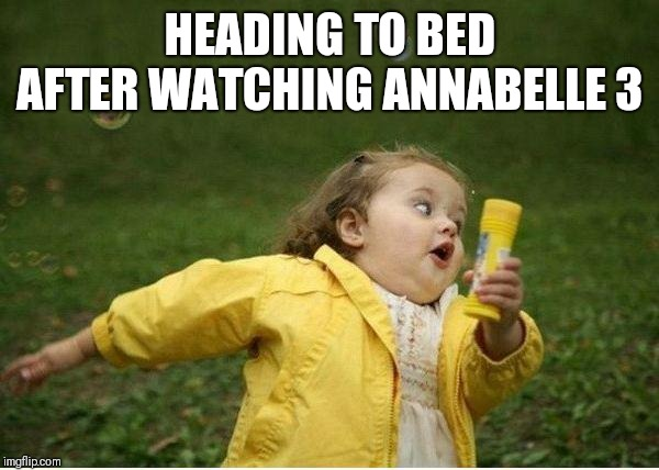 Chubby Bubbles Girl Meme | HEADING TO BED AFTER WATCHING ANNABELLE 3 | image tagged in memes,chubby bubbles girl | made w/ Imgflip meme maker