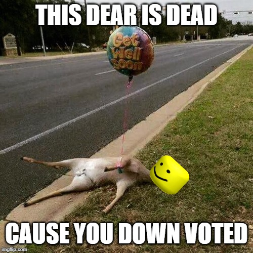 Get Well Soon | THIS DEAR IS DEAD CAUSE YOU DOWN VOTED | image tagged in get well soon | made w/ Imgflip meme maker