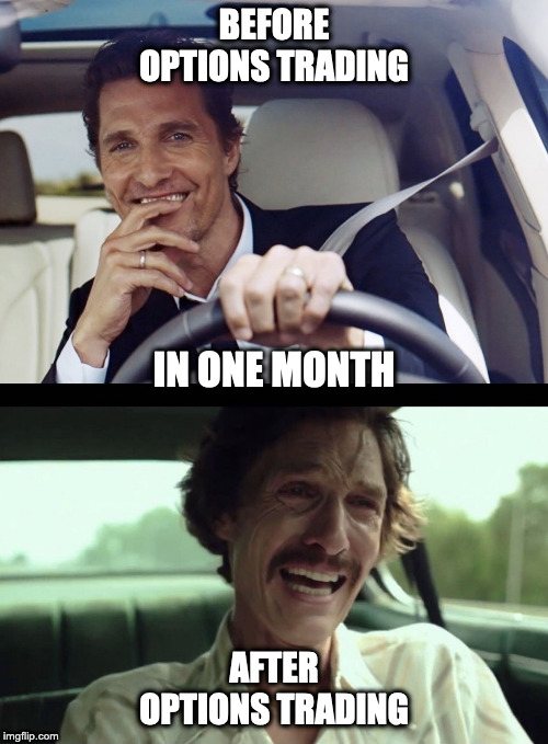 BEFORE OPTIONS TRADING AFTER OPTIONS TRADING IN ONE MONTH | image tagged in matthew mcconaughey | made w/ Imgflip meme maker