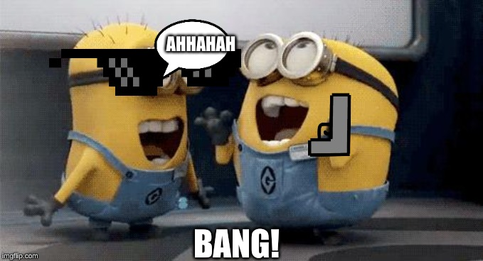 Excited Minions | AHHAHAH BANG! | image tagged in memes,excited minions | made w/ Imgflip meme maker