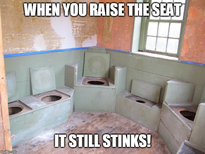 /tmp/outhouse-seats.jpg |  WHEN YOU RAISE THE SEAT; IT STILL STINKS! | image tagged in /tmp/outhouse-seatsjpg | made w/ Imgflip meme maker