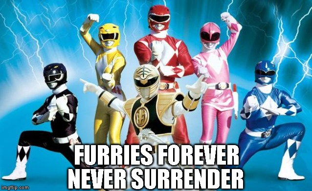 power rangers | FURRIES FOREVER NEVER SURRENDER | image tagged in power rangers | made w/ Imgflip meme maker