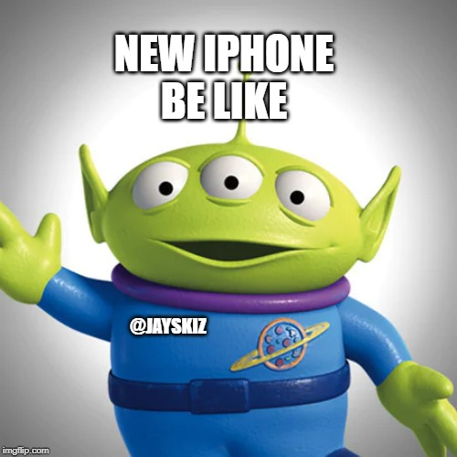NEW IPHONE BE LIKE @JAYSKIZ | image tagged in iphone,camera,apple,toy story aliens | made w/ Imgflip meme maker