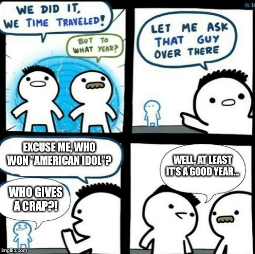 "A very good year in deed...! | EXCUSE ME, WHO WON ""AMERICAN IDOL""? WHO GIVES A CRAP?! WELL, AT LEAST IT'S A GOOD YEAR... 