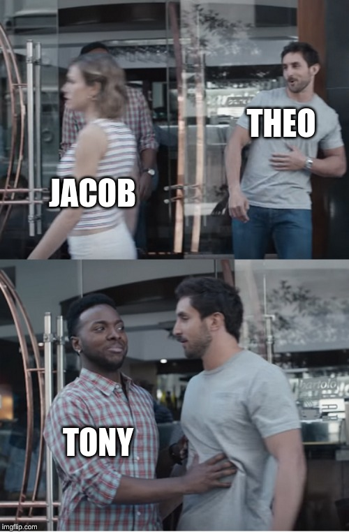 Stop right there | THEO JACOB TONY | image tagged in stop right there | made w/ Imgflip meme maker
