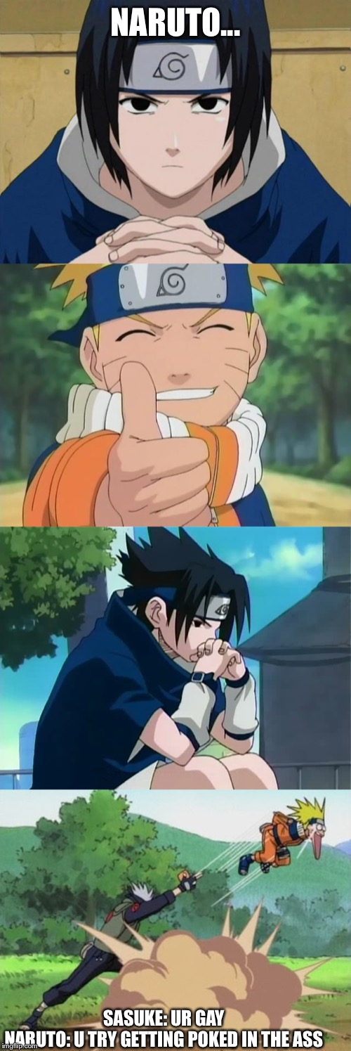 NARUTO... SASUKE: UR GAYNARUTO: U TRY GETTING POKED IN THE ASS | image tagged in naruto thumbs up,naruto sasuke,poke naruto,sasuke thinking | made w/ Imgflip meme maker