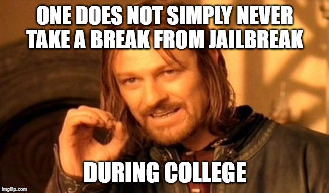 One Does Not Simply Meme | ONE DOES NOT SIMPLY NEVER TAKE A BREAK FROM JAILBREAK DURING COLLEGE | image tagged in memes,one does not simply | made w/ Imgflip meme maker