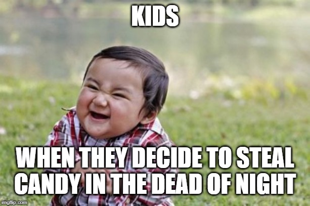 Evil Toddler Meme | KIDS WHEN THEY DECIDE TO STEAL CANDY IN THE DEAD OF NIGHT | image tagged in memes,evil toddler | made w/ Imgflip meme maker