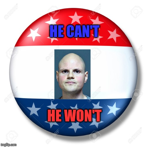 Blank for president | HE CAN'T HE WON'T | image tagged in blank for president | made w/ Imgflip meme maker