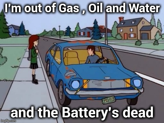 Ford Pinto | I'm out of Gas , Oil and Water and the Battery's dead | image tagged in ford pinto | made w/ Imgflip meme maker