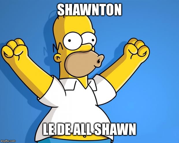 Woohoo Homer Simpson | SHAWNTON LE DE ALL SHAWN | image tagged in woohoo homer simpson | made w/ Imgflip meme maker