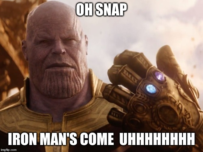 Thanos Smile | OH SNAP IRON MAN'S COME  UHHHHHHHH | image tagged in thanos smile | made w/ Imgflip meme maker