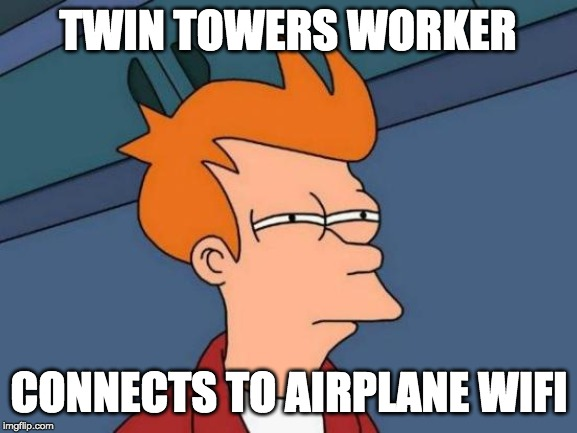 Futurama Fry Meme | TWIN TOWERS WORKER CONNECTS TO AIRPLANE WIFI | image tagged in memes,futurama fry | made w/ Imgflip meme maker
