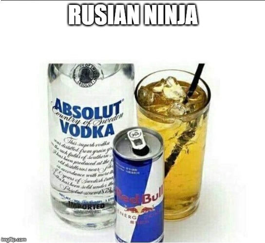 RUSIAN NINJA | image tagged in vodka redbull | made w/ Imgflip meme maker