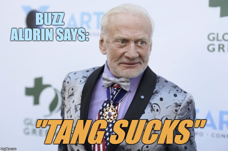 "Buzz Aldrin on Tang | BUZZ ALDRIN SAYS: ""TANG SUCKS"" 