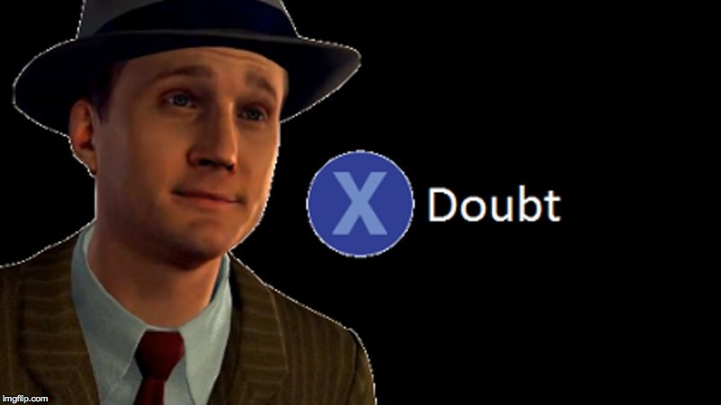 L.A. Noire Press X To Doubt | image tagged in la noire press x to doubt | made w/ Imgflip meme maker