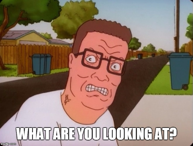 what are you looking at? | WHAT ARE YOU LOOKING AT? | image tagged in angry hank hill,what are you looking at | made w/ Imgflip meme maker