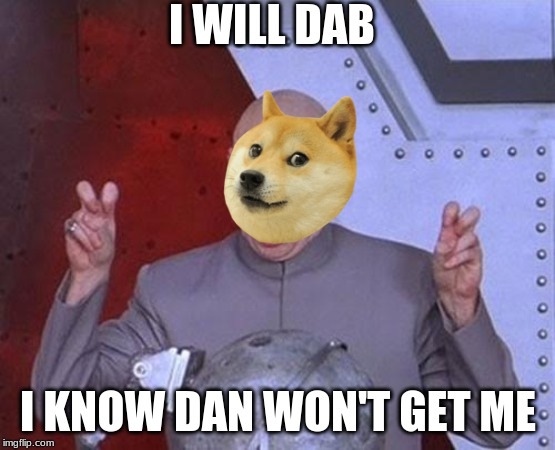 Seriously though, Dan is sick and this is a meme to make him feel better. -  Imgflip