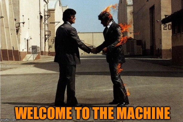WELCOME TO THE MACHINE | made w/ Imgflip meme maker